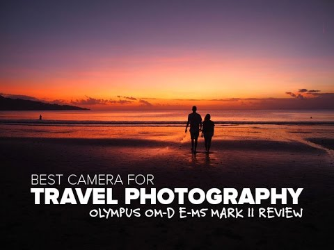 Olympus OM-D E-M5 Mark II Camera Review - What we use for travel photography and videos