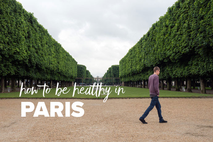 How To Be Healthy In Paris (some of the time)